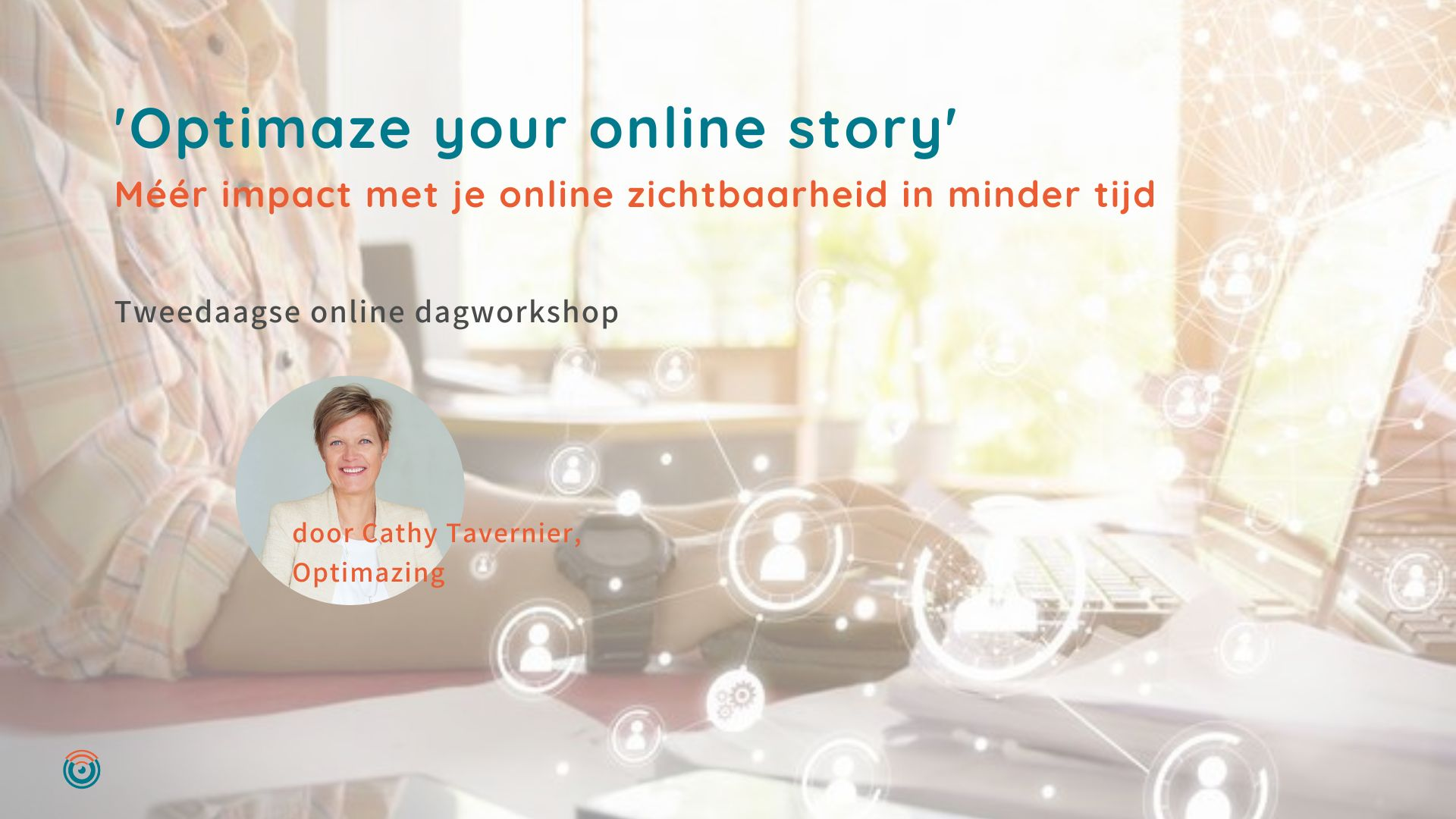 Tweedaagse online dagworkshop 'Optimaze your online story' met Cathy Tavernier